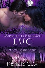 Luc: Wolves of the Rising Sun #3 (Mating Season Collection) - Kenzie Cox, Mating Season Collection