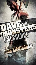 Emergence: Dave vs. the Monsters - John Birmingham