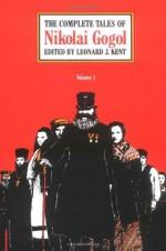 The Complete Tales of Nikolai Gogol (Volume 1) - Nikolai Gogol, Constance Garnett, Leonard J. Kent