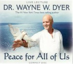 Peace For All Of Us - Wayne W. Dyer
