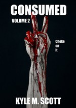 Consumed Volume 2: A Horror Anthology - Kyle M. Scott