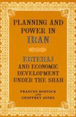 Planning and Power in Iran: Ebtehaj and Economic Development Under the Shah - Frances Bostock, Geoffrey Jones