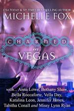 Charmed in Vegas Paranormal Romance Boxed Set: Charmed in Vegas - Michelle Fox, Anna Lowe, Bethany Shaw, Katalina Leon, Tabitha Conall, Vella Day, Missy Lynn Ryan, Bella Roccaforte, Jennifer James