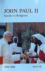John Paul II Speaks to Religious: 1991-1992 - Pope John Paul II, Jean Beyer