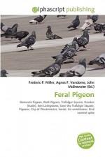 Feral Pigeon - Agnes F. Vandome, John McBrewster, Sam B Miller II