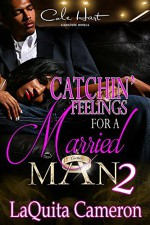Catchin' Feelings For A Married Man 2 - LaQuita Cameron
