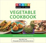 Knack Vegetable Cookbook: Savory Gourmet Recipes Made Easy - Mary Beth Crain