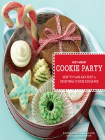Very Merry Cookie Party: How to Plan and Host a Christmas Cookie Exchange - Barbara Grunes, Virginia Van Vynckt, France Ruffenach