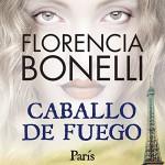 Caballo de fuego: Paris - Florencia Bonelli, Martin Untrojb, Audible Studios