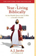 By A. J. Jacobs The Year of Living Biblically: One Man's Humble Quest to Follow the Bible as Literally as Possible (Reprint) - A. J. Jacobs