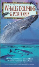 Whales, Dolphins & Porpoises - Erich Hoyt, R. Ewan Fordyce, Peter Gill