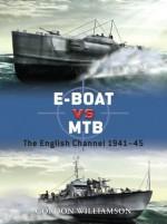 E-Boat vs MTB: The English Channel 1941-45 - Gordon Williamson, Ian Palmer, Howard Gerrard