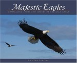 Majestic Eagles: Compelling Facts and Images of the Bald Eagle - Stan Tekiela