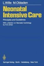 Neonatal Intensive Care: Principles and Guidelines - L. Wille, H.E. Ulmer, M. Obladen, T.C. Telger, A. Merritt