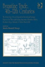 Byzantine Trade, 4th-12th Centuries: The Archaeology of Local, Regional and International Exchange. - Ashgate Publishing Group