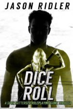 Dice Roll: A Spar Battersea Role Playing Game Thriller (The Spar Battersea Thrillers) (Volume 3) - Jason Ridler