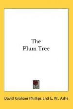 The Plum Tree - David Graham Phillips, E.M. Ashe
