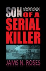 Son of a Serial Killer (Murder in the Genes Book 1) - Jams N. Roses, Simon Okill