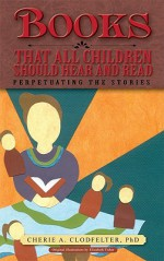 Books That All Children Should Hear and Read: Perpetuating the Stories - Cherie A. Clodfelter, Elizabeth Fisher