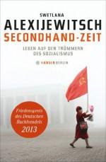 Secondhand-Zeit: Leben auf den Trümmern des Sozialismus (German Edition) - Swetlana Alexijewitsch, Ganna-Maria Braungardt