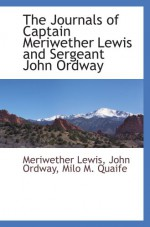 The Journals of Captain Meriwether Lewis and Sergeant John Ordway - Meriwether Lewis