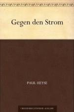 Gegen den Strom (German Edition) - Paul von Heyse