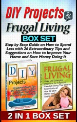 DIY Projects & Frugal Living Box Set: Step by Step Guide on How to Spend Less with 26 Extraordinary Tips and Suggestions on How to Improve Your Home and ... Projects, Frugal Living, budget saving) - Alexander Taylor, Alexis Hall