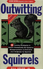 Outwitting Squirrels: 101 Cunning Stratagems to Reduce Dramatically the Egregious Misappropriation of Seed from Your Birdfeeder by Squirrels - Bill Adler Jr., Bill Adler