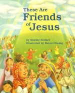 These Are Friends of Jesus - Shirley Neitzel, Benrei Huang