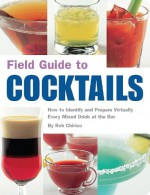 Field Guide to Cocktails - Rob Chirico