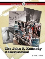 The John F. Kennedy Assassination (Crime Scene Investigations) - Stuart A. Kallen