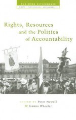 Rights, Resources and the Politics of Accountability - Peter Newell, Joanna Wheeler