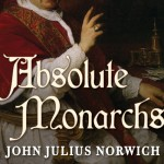 Absolute Monarchs: A History of the Papacy - John Julius Norwich, Michael Page, Tantor Audio
