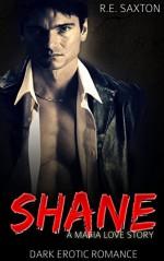 Shane: A Mafia Love Story: Dark Erotic Romance - R.E. Saxton, Amourisa Designs, KT Edits