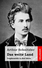 Das Weite Land: Tragikomodie in Funf Akten - Arthur Schnitzler