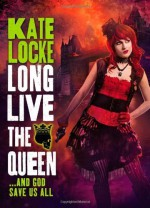 Long Live the Queen (The Immortal Empire) by Locke, Kate (2013) Hardcover - Kate Locke
