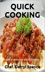 QUICK COOKING: QUICK COOKING GOOD EATING - Chef. Darryl Spence