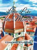 Love Like the Medici - Edmond Manning