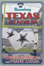 Remembering Texas Stadium: Cowboy Greats Recall the Blood, Sweat, and Pride of Playing in the NFL's Most Unique Home - Drew Pearson, Frank Luksa