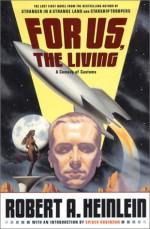 For Us, the Living: A Comedy of Customs - Robert A. Heinlein, Spider Robinson, Robert James