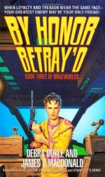 By Honor Betray'd - Debra Doyle, James D. Macdonald