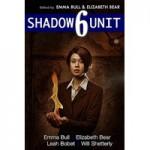 Shadow Unit 6 - Emma Bull, Elizabeth Bear, Leah Bobet, Will Shetterly, Kyle Cassidy