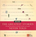 The Greatest Stories Never Told - Rick Beyer