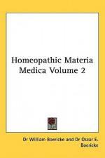 Homeopathic Materia Medica Volume 2 - William Boericke