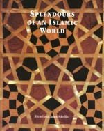 Splendours of an Islamic World: The Art and Architecture of the Mamluks - Henri Stierlin, Anne Stierlin
