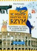 To miasto nazywa się Rzym. Przewodnik dla dzieci ze wstępem do nauki języka włoskiego - Eliza Piotrowska