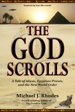The God Scrolls: A Tale of Aliens, Egyptian Priests, and the New World Order - Michael J. Rhodes