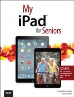 My iPad for Seniors (covers iOS 7 on iPad Air, iPad 3rd and 4th generation, iPad2, and iPad mini) (My...) - Gary Rosenzweig, Gary Eugene Jones