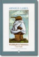 Wielbłądzica baletnica i inne bajki - Arnold Lobel, Wojciech Mann