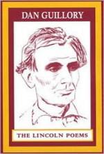 Lincoln Poems - Dan Guillory